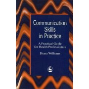 Communication Skills in Practice by Diana Williams