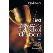 Best Practices for High School Classrooms by Randi B. Stone