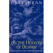 On the Heights of Despair by E.m. Cioran
