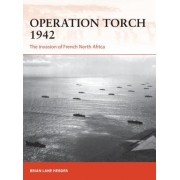 Operation Torch 1942: The Invasion of French North Africa