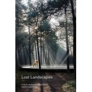 Lost Landscapes - LOLA Landscape Architects by Cees van der Veeken
