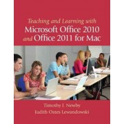 Teaching and Learning with Microsoft Office 2010 and Office 2011 for Mac by Timothy J. Newby