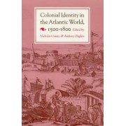 Colonial Identity in the Atlantic World, 1500-1800 by Nicholas P. Canny