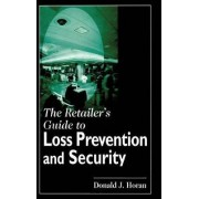 The Retailer's Guide to Loss Prevention and Security by Donald J. Horan