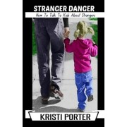 Stranger Danger - How to Talk to Kids about Strangers by Kristi Porter