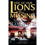 One of Our Lions Is Missing by Simon Baynes