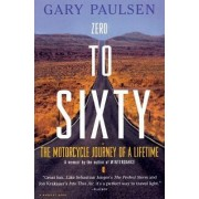 Zero to Sixty: the Motorcycle Journey of a Lifetime by Gary Paulsen