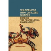 Wilderness into Civilized Shapes by Laura Wright