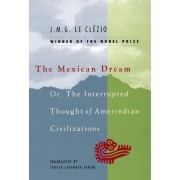 Mexican Dream by J. M. G. Le Clezio