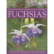 The Illustrated Gardener's Guide to Growing Fuchsias: The Complete Guide to Cultivating Fuchsias, with Step-By-Step Gardening Techniques, an Illustrat