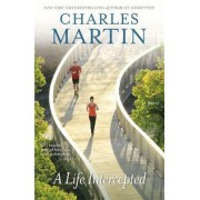 A Life Intercepted by Charles Martin