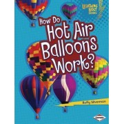 How Do Hot Air Balloons Work? by Buffy Silverman