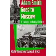 Adam Smith Goes to Moscow by Walter Adams
