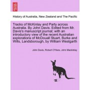 Tracks of McKinlay and Party Across Australia. by John Davis. Edited from Mr. Davis's Manuscript Journal; With an Introductory View of the Recent Australian Explorations of McDouall Stuart, Burke and Wills, Landsborough, by William Westgarth by John Davis