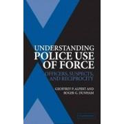 Understanding Police Use of Force by Geoffrey P. Alpert