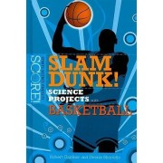 Slam Dunk! Science Projects with Basketball by Robert Gardner