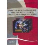 Aspecte juridico-istorice ale succesiunii statelor in dreptul international public.