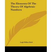 The Elements Of The Theory Of Algebraic Numbers by Legh Wilber Reid