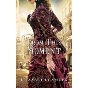 From This Moment by Elizabeth Camden