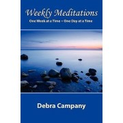 Weekly Meditations One Week at a Time One Day at a Time by Rev Debra Campany