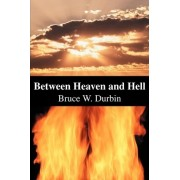 Between Heaven and Hell by Bruce W Durbin