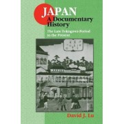 Japan: A Documentary History: The Late Tokugawa Period to the Present Volume 2 by David J. Lu