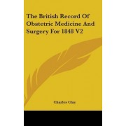 The British Record of Obstetric Medicine and Surgery for 1848 V2 by Charles Clay