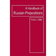 The Handbook of Russian Prepositions by Frank J. Miller