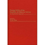 Foreign Policy of the Republic of China on Taiwan by Yu San Wang