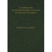 A Commentary on the Manuscripts and Text of the New Testament by Philip Wesley Comfort