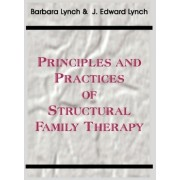 Principles and Practice of Structural Family Therapy by Barbara Lynch