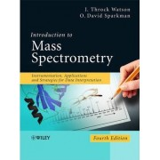 Introduction to Mass Spectrometry by J. Throck Watson