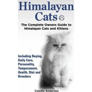 Himalayan Cats, the Complete Owners Guide to Himalayan Cats and Kittens Including Buying, Daily Care, Personality, Temperament, Health, Diet and Breeders by Colette Anderson
