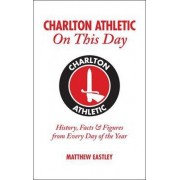 Charlton Athletic On This Day by Matthew Eastley