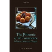 The Rhetoric of the Conscience in Donne, Herbert, and Vaughan by Ceri Sullivan