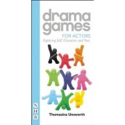 Drama Games for Actors by Thomasina Unsworth