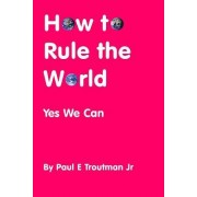 How to Rule the World: Yes We Can
