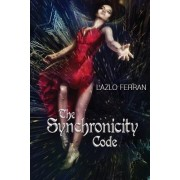 The Synchronicity Code: An Ex Secret Agent Paranormal Investigator Thriller (Ordo Lupus and the Blood Moon Prophecy