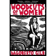 Woodcuts of Women by Dagoberto Gilb