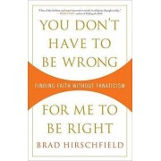 You Don't Have to Be Wrong for Me to Be Right by Rabbi Brad Hirschfield