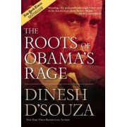 The Roots of Obama's Rage by Dinesh D'Souza