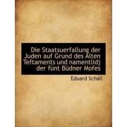 Die Staatsuerfallung Der Juden Auf Grund Des Alten Teftaments Und Namentlidj Der Funt Budner Mofes by Eduard Schall