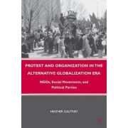 Protest and Organization in the Alternative Globalization Era by Heather D. Gautney