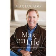 Max on Life: Answers and Insights to Your Most Important Questions by Max Lucado