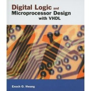 Digital Logic and Microprocessor Design with Vhdl by Enoch O. Hwang