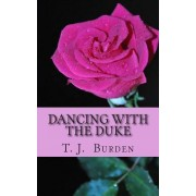 Dancing with the Duke by T J Burden
