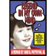 Legend in My Own Mind: The Incredible, True-Life Adventures of a Kid Growing Up in the 1970's