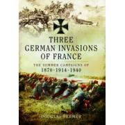 Three German Invasions of France by Douglas Fermer