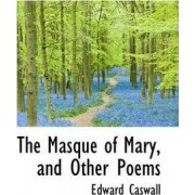 The Masque of Mary, and Other Poems by Edward Caswall