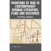 Phantoms of War in Contemporary German Literature, Films and Discourse by Anne Fuchs